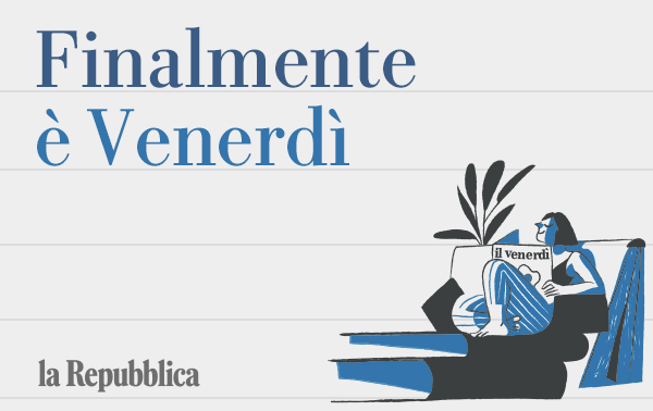 Finalmente è Venerdì - La newsletter del magazine di Repubblica