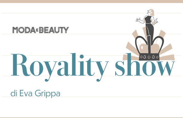Royality show - la newsletter di Moda e Beauty